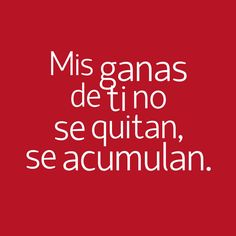Mis ganas de ti no se quitan, se acumulan Bf Quotes, Sexy Thoughts, Quites, Sarcasm, Falling In Love, Decir No, Memories, Sayings, Words