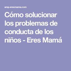 Cómo solucionar los problemas de conducta de los niños - Eres Mamá