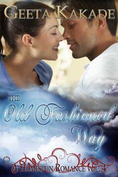 11/09/13 5.0 out of 5 stars The Old Fashioned Way (A Homespun Romance) by Geeta Kakade, http://www.amazon.com/dp/B00EKPH3BK/ref=cm_sw_r_pi_dp_iyTFsb0457HXE
