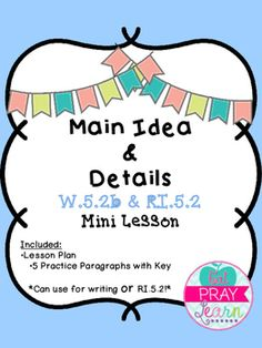 This mini lesson can be used to teach Main Idea and Detail when writing informative essays, or when introducing RI.5.2. Students will read through five paragraphs to determine the main idea and the supporting details. This will help them when they go to write their own paragraphs and is great practice for identifying it in a text.