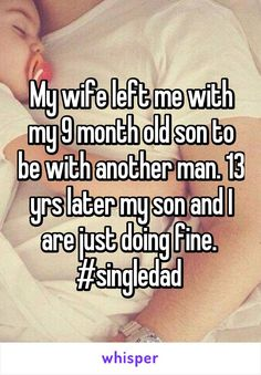My wife left me with my 9 month old son to be with another man. 13 yrs later my son and I are just doing fine.  #singledad