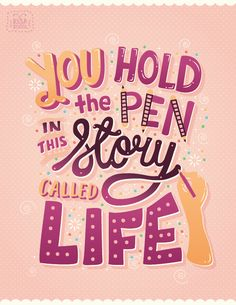 You hold the pen in this story called life. — Samantha Grande (Lettering artwork for Candy Magazine by Risa Rodil)