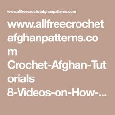 www.allfreecrochetafghanpatterns.com Crochet-Afghan-Tutorials 8-Videos-on-How-to-Crochet-Afghan-Tutorials-and-Techniques-for-Everyone