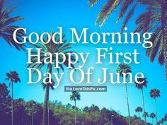 Good Morning Happy First Day Of June! I Hope You Have A Great Day Today!  ƪ(ˆ◡ˆ)ʃ  - ̗̀ ☼ ̖́-