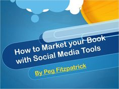 How to Use Social Media Tools to Market Your Book by PegFitzpatrick via slideshare