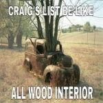Craigslist Be Like, All Wood Interior! #craigslist #belike #like #funny #allwood #wood #interior #ha