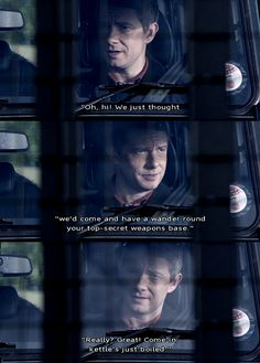 """""""Oh, hi! We just thought we'd come and have a wander around your top-secret weapons base."""" """"Really? Great! Come on in, kettle's just boiled."""" --John Watson #Sherlock"""
