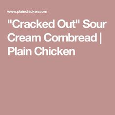 Cracked Out Sour Cream Cornbread Cracked Out Sour Cream Cornbread – quick cornbread recipe kicked up with cheddar, bacon and… Old Fashioned Cornbread Dressing, Sour Cream Cornbread, Hot Chicken Salads, Creamed Corn, Potato Chips, Baked Chicken, Cheddar, Bread Recipes, Favorite Recipes