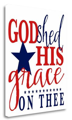 Tangletown Fine Art 'God Shed His Grace' Textual Art on Wrapped Canvas Size: Canvas Size, Canvas Art, Birthday Crafts, Patriotic Decorations, All Wall, Sign Quotes, Metal Wall Art, Independence Day, Fourth Of July