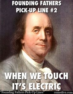 Founding Fathers Pick Up Lines......