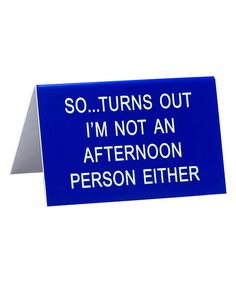 Take a look at this 'Not An Afternoon Person' Desk Sign today!