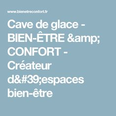 Cave de glace - BIEN-ÊTRE & CONFORT - Créateur d'espaces bien-être Centre, Spaces, Ice