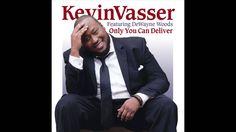 Kevin Vasser - Only You Can Deliver (feat. DeWayne Woods) (+playlist)
