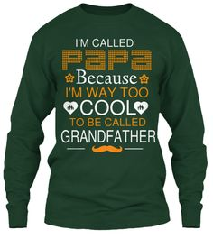 2ed95bb8 COOL PAPA T-SHIRTS · I'm Called Papa Because I'm Way Too Cool To Be Called  Grandfather