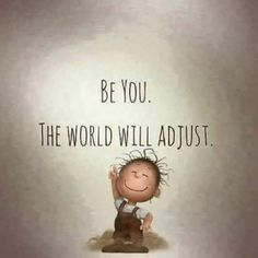 Be you. The world will adjust. #IamOneMind