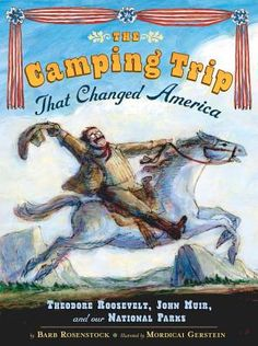 The Camping Trip That Changed America: Theodore Roosevelt, John Muir, and Our National Parks by Barb Rosenstock Nonfiction J ROS Camping Books, Go Camping, Yosemite Camping, Camping Cabins, Luxury Camping, Camping Trailers, Camping Meals, Campsite, Nonfiction Books For Kids