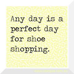 any day is a perfect day for shoe shopping quotes on shoes Great Quotes, Quotes To Live By, Funny Quotes, Inspirational Quotes, Awesome Quotes, 6lack Quotes, Quotes Women, Interesting Quotes, Quotable Quotes
