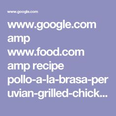 www.google.com amp www.food.com amp recipe pollo-a-la-brasa-peruvian-grilled-chicken-449529