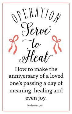 Operation Serve to Heal | landeelu.com Finding a way to make those painful anniversaries of losing loved ones full of meaning and joy rather than just heartache.