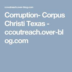 Corruption- Corpus Christi Texas - ccoutreach.over-blog.com