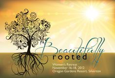 Retreat Theme - Beautifully Rooted  Love the title...could walk women through how to be rooted in the word...to stand firm against temptations, the world, suffering etc...