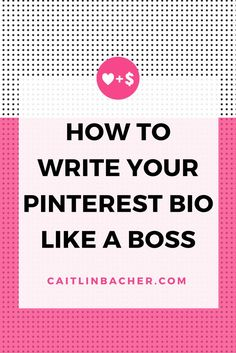 How To Write Your Pinterest Bio Like A Boss | Caitlin Bacher