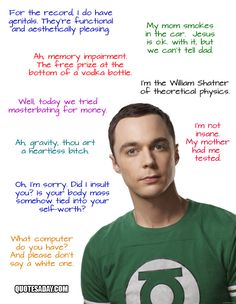 "Favorite Sheldon quote: ""Oh, I'm sorry. Did I insult you? Is your body mass somehow tied into your self-worth?"" Bazinga."