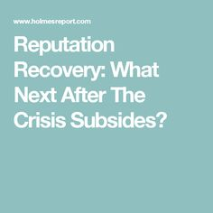 Reputation Recovery: What Next After The Crisis Subsides?