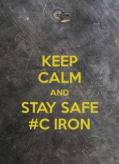 KEEP CALM AND STAY SAFE #C IRON