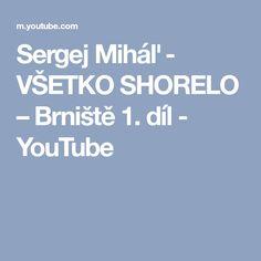 Sergej Miháľ - VŠETKO SHORELO – Brniště 1. díl - YouTube