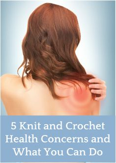 5 Knit and Crochet Health Concerns and What You Can Do  #knit #crochet #health