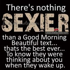 There's nothing sexier than a Good Morning Beautiful text