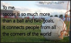 I love soccer it's the one of the best things that ever happend to me