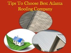 Learn how to choose a best Roofing Company in Atlanta,this presentation will show you a steps which you should follow - www.roofingcont.com