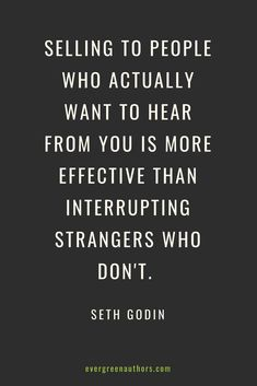 One of my favorite marketing quotes from Seth Godin. This is the golden rule of book marketing: Sell your book to people who actually want to buy it. #marketing #authorpreneur #indie