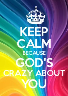 God's Crazy About You --The LORD God is with you; his power gives you victory. The LORD will take delight in you, and in his love he will give you new life. Be silent. He will sing, dance, and be joyful over you. Zephaniah 3:17 TEV