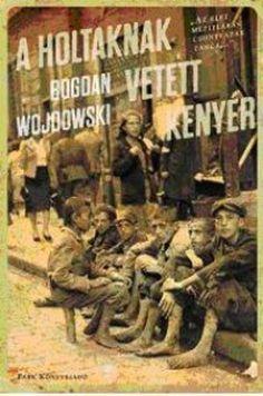 (3) A holtaknak vetett kenyér · Bogdan Wojdowski · Könyv · Moly