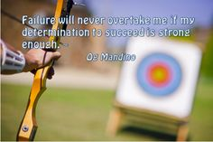Failure will never overtake me if my determination to succeed is strong enough. ~Og Mandino