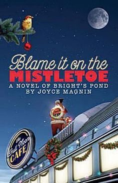 Blame It on the Mistletoe (Bright's Pond) by Joyce Magnin, http://www.amazon.com/gp/product/B005SZ47FG/ref=cm_sw_r_pi_alp_XBhKpb1MMX3D7