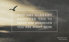 God has already equipped you to serve Him wherever you are right now. || Elizabeth Curry, incourage.me
