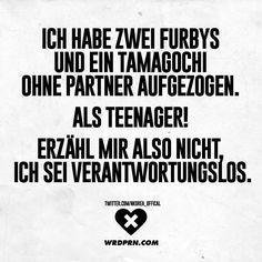 Ich habe zwei Furbys und ein Tamagochi ohne Partner aufgezogen. Als Teenager! Erzähl mir also nicht, ich sei verantwortungslos. - VISUAL STATEMENTS®