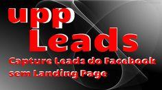 UppLeads   Capture Leads, do Facebook, sem Landing Page,