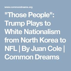 """""""Those People"""": Trump Plays to White Nationalism from North Korea to NFL 