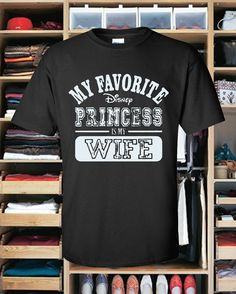 my favorite disney princess is my wife t shirt