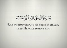 And whosoever puts his trust in Allah, then He will suffice him. Prayer Verses, Quran Verses, Quran Quotes, Quran Sayings, Islamic Quotes, Islamic Art, Islam Ramadan, Losing My Religion, Noble Quran