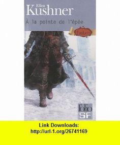 A la pointe de l�p�e (9782070399079) Ellen Kushner , ISBN-10: 2070399079  , ISBN-13: 978-2070399079 ,  , tutorials , pdf , ebook , torrent , downloads , rapidshare , filesonic , hotfile , megaupload , fileserve