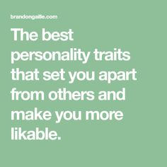 The best personality traits that set you apart from others and make you more likable.