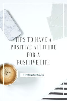 Tips to have a positive attitude for a positive life