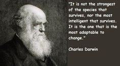 It is not the strongest of the species that survives, nor the most ...