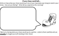 If someone was in your shoes for a day. How would they feel. This is a worksheet that is challenging because you not only have to think about yourself, but now another person as well and how they would feel if they were in your place for a day. Also with this worksheet, you can feel what its like to step out of your shoes and into someone elses.